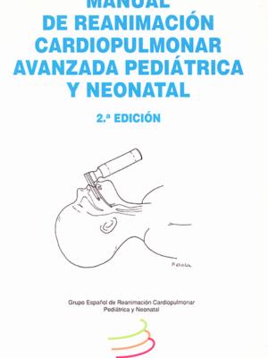 15. MANUAL DE REANIMACION CARDIOPULMONAR AVANZADA PEDIATRICA Y NEONATAL 2ª EDICIÓN
