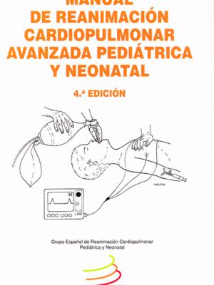 16. MANUAL DE REANIMACION CARDIOPULMONAR AVANZADA PEDIATRICA Y NEONATAL 4ª EDICIÓN